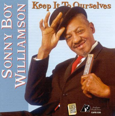 Keep It to Ourselves - Sonny Boy Williamson II | Songs